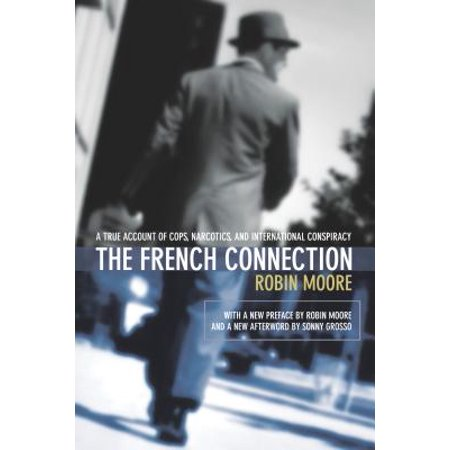 The French Connection : A True Account of Cops, Narcotics, and International Conspiracy