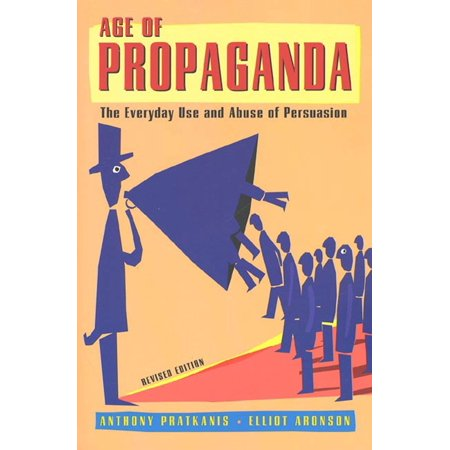 Age of Propaganda : The Everyday Use and Abuse of (Media Control The Spectacular Achievements Of Propaganda)