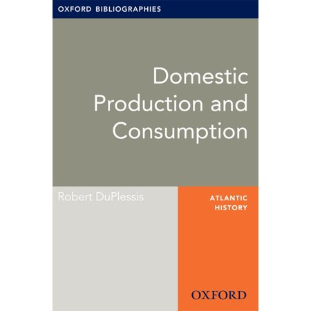 Domestic Production and Consumption: Oxford Bibliographies Online Research Guide -