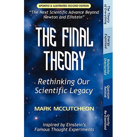 The Final Theory : Rethinking Our Scientific Legacy (Second (Steven Weinberg Dreams Of A Final Theory)