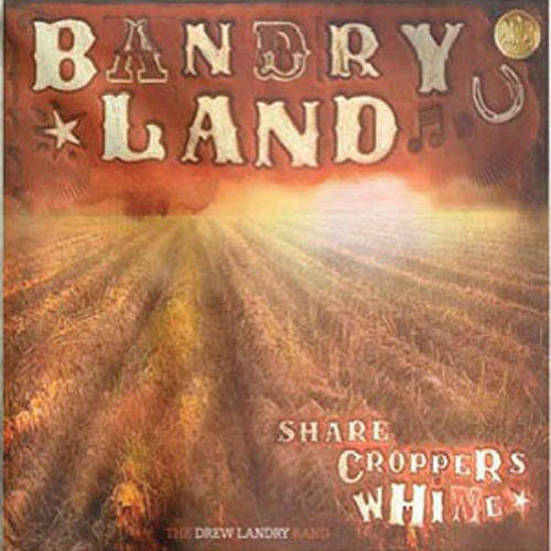 Bandryland: Sharecropper's Whine