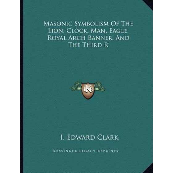 Masonic Symbolism Of The Lion Clock Man Eagle Royal Arch Banner