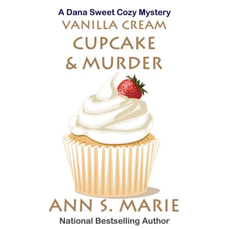 Vanilla Cream Cupcake & Murder (A Dana Sweet Cozy Mystery Book 4) - eBook