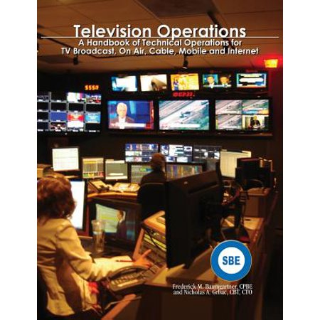 Television Operations : A Handbook of Technical Operations for TV Broadcast, on Air, Cable, Mobile and (Television Production And Broadcast Journalism Chapter 9)