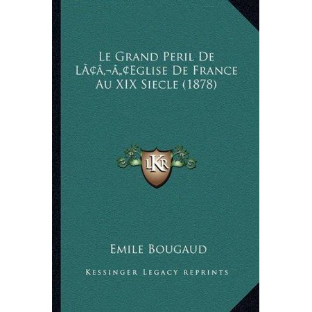 Le Grand Peril De Lacentsa  A Centseglise De France Au Xix Siecle  1878
