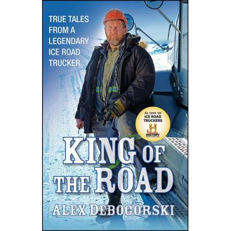 King of the Road : True Tales from a Legendary Ice Road (Ice Road Truckers Truck Falls Through Ice)