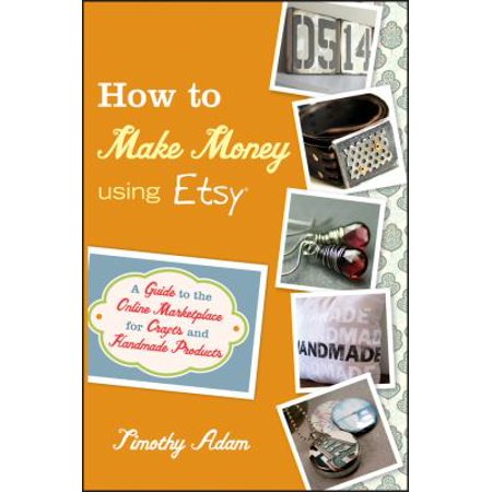 How To Make Money Using Etsy  A Guide To The Online Marketplace For Crafts And Handmade Products