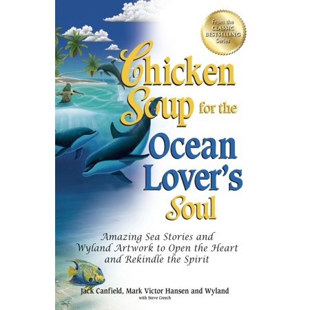Chicken Soup for the Ocean Lover's Soul : Amazing Sea Stories and Wyland Artwork to Open the Heart and Rekindle the - When Is Spirit Halloween Open