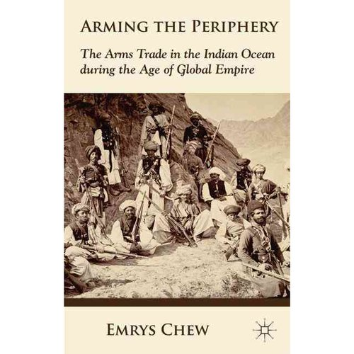 Arming the Periphery: The Arms Trade in the Indian Ocean During the Age of Global Empire