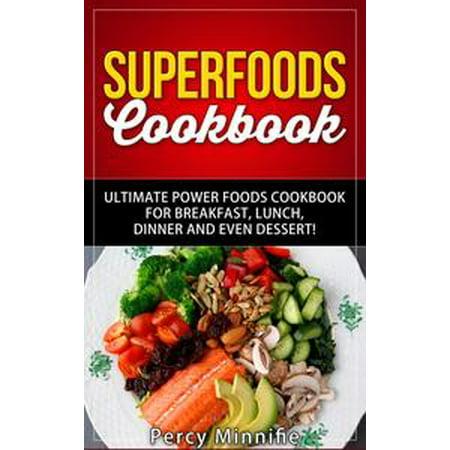 Superfoods Cookbook: Ultimate Power Foods Cookbook for Breakfast, Lunch, Dinner and EVEN Dessert! - eBook for $<!---->