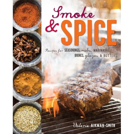 Smoke and Spice : Recipes for seasonings, rubs, marinades, brines, glazes & butters