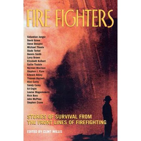 Fire Fighters : Stories of Survival from the Front Lines of (Essentials Of Firefighting And Fire Department Operations)