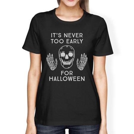 It's Never Too Early For Halloween Costume Tshirts For Women Black - Early Century Halloween