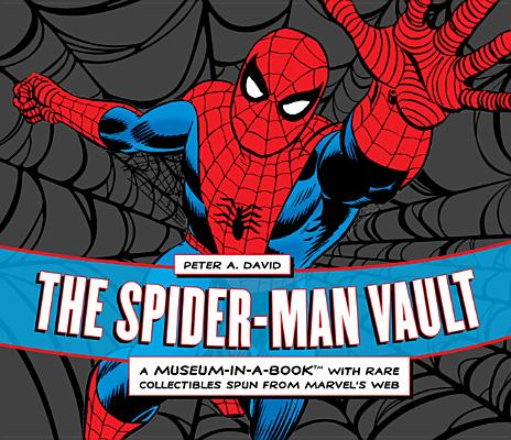 The Spider-Man Vault: A Museum-In-a-Book with Rare Collectibles Spun from Marvel's