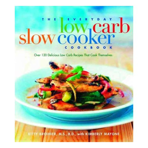 The Everyday Low-Carb Slow Cooker Cookbook: Over 120 Delicious Low-Carb Recipies That Cook Themselves
