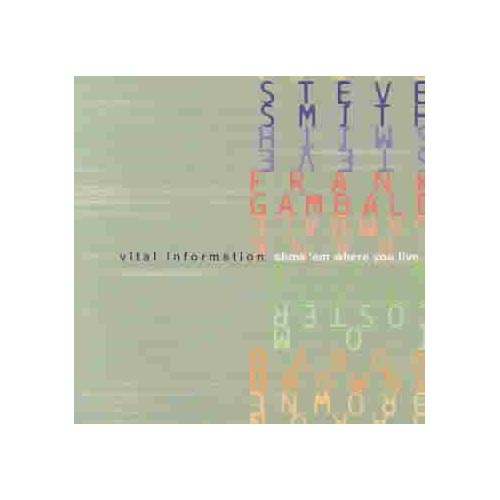 Vital Information: Tom Coster (keyboards); Frank Gambale (guitar); Baron Browne (bass); Steve Smith (drums).<BR>Recorded at Neverland Studio, Marin County, California on October 4-17, 1999.