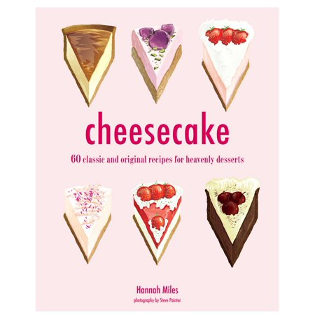 Cheesecake : 60 classic and original recipes for heavenly desserts