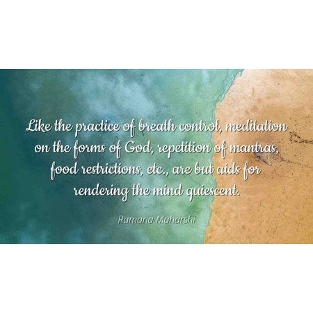 Ramana Maharshi - Famous Quotes Laminated POSTER PRINT 24x20 - Like the practice of breath control, meditation on the forms of God, repetition of mantras, food restrictions, etc., are but aids for re