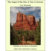 The Angel of the Gila: A Tale of Arizona - eBook