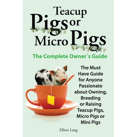 Teacup Pigs or Micro Pigs. The Complete Owner