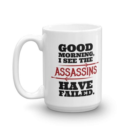 Thyme Gifts - I See The Assassins Have Failed Sarcastic Good Morning Themed Coffee & Tea Gift Mug Cup for A Gorgeous Sunshine Person (15oz)