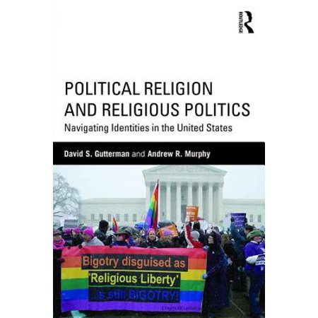 Political Religion and Religious Politics : Navigating Identities in the United