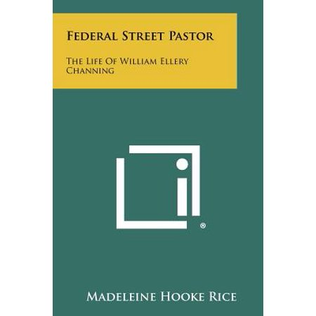 Federal Street Pastor  The Life Of William Ellery Channing