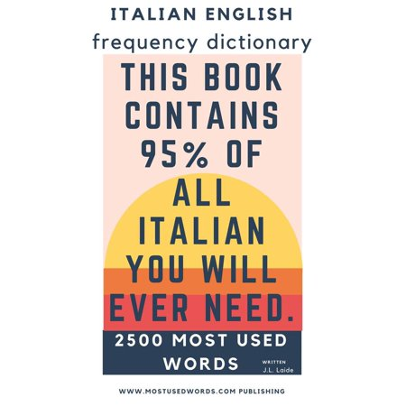 Italian English Frequency Dictionary - Essential Vocabulary - 2.500 Most Used Words & 421 Most Common Verbs - (The Most Common Sentences Used In English)
