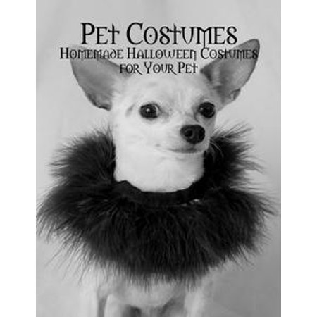 Pet Costumes - Homemade Halloween Costumes for Your Pet - eBook