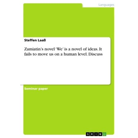 Zamiatin's novel 'We' is a novel of ideas. It fails to move us on a human level. Discuss - (Until Human Voices Wake Us And We Drown)