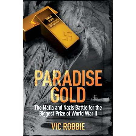Paradise Gold : The Mafia and Nazis Battle for the Biggest Prize of World War