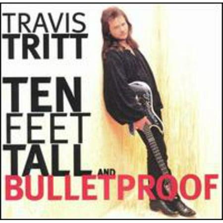 Ten Feet Tall   Bulletproof