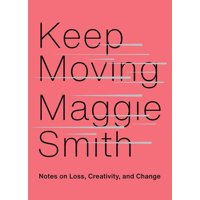 Keep Moving : Notes on Loss, Creativity, and Change (Hardcover)