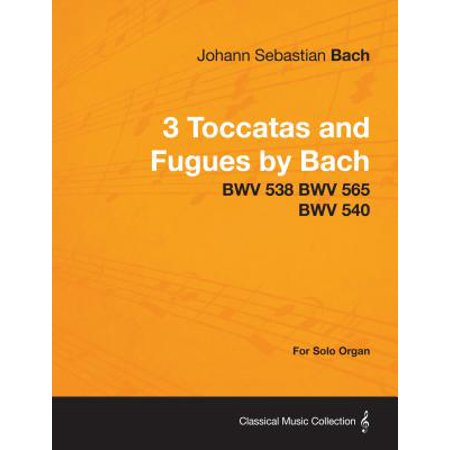 3 Toccatas and Fugues by Bach - BWV 538 BWV 565 BWV 540 - For Solo Organ - eBook - Halloween Bach Organ