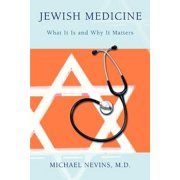 Jewish Medicine : What It Is and Why It Matters