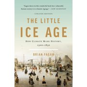 The Little Ice Age : How Climate Made History 1300-1850