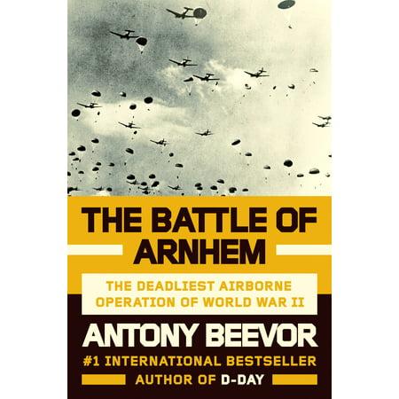 The Battle of Arnhem : The Deadliest Airborne Operation of World War