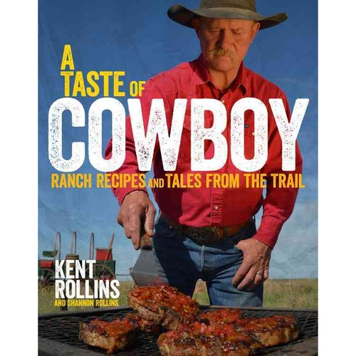 A Taste of Cowboy : Ranch Recipes and Tales from the Trail