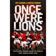 Once Were Lions: The Players' Stories: Inside the World's Most Famous Rugby Team - eBook