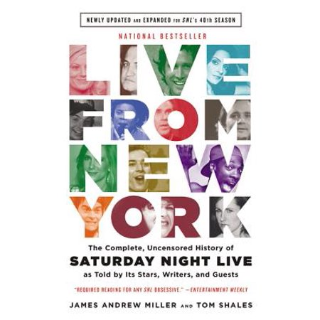 Live From New York : The Complete, Uncensored History of Saturday Night Live as Told by Its Stars, Writers, and