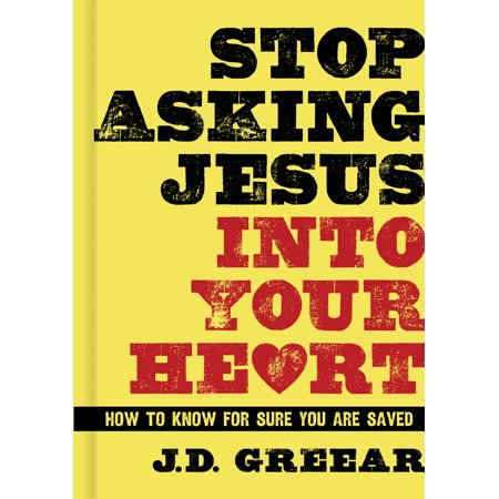 Stop Asking Jesus Into Your Heart : How to Know for Sure You Are (Jesus Did Not Come To Be Served)