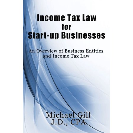 Income Tax Law for Start-Up Businesses: An Overview of Business Entities and Income Tax Law - (Best Law Schools For Tax Law)
