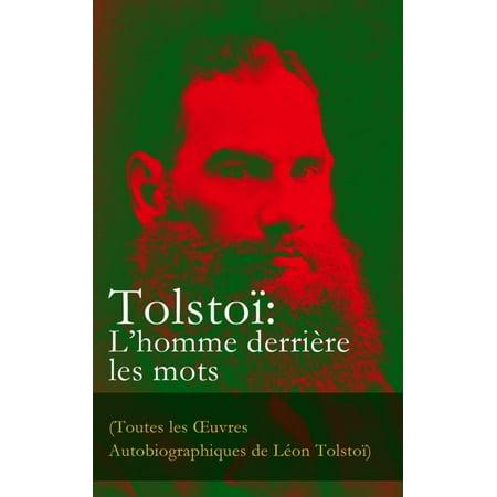 Tolstoï: L'homme derrière les mots (Toutes les OEuvres Autobiographiques de Léon Tolstoï) - eBook - Le Mot Halloween