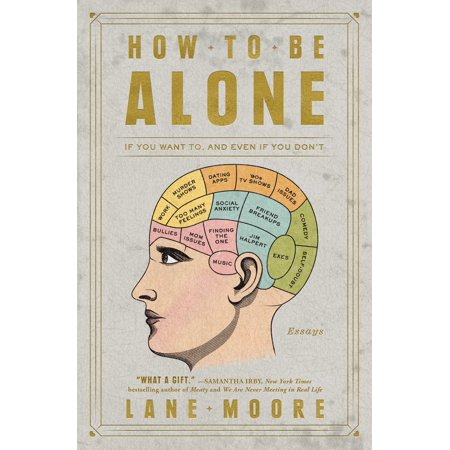 How to Be Alone : If You Want To, and Even If You (Toddler Doesn T Want To Sleep Alone)