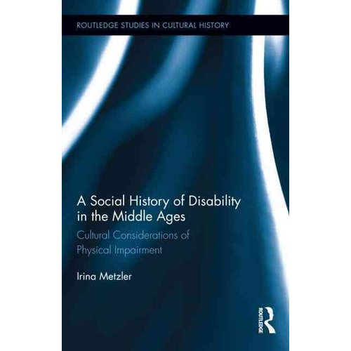 A Social History of Disability in the Middle Ages: Cultural Considerations of Physical Impairment