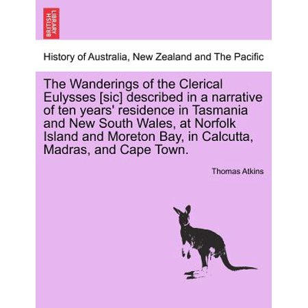 The Wanderings of the Clerical Eulysses [Sic] Described in a Narrative of Ten Years' Residence in Tasmania and New South Wales, at Norfolk Island and