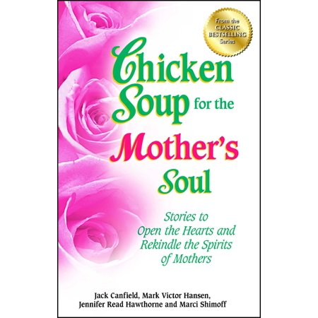 Chicken Soup for the Mother's Soul : Stories to Open the Hearts and Rekindle the Spirits of