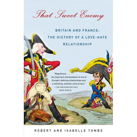 That Sweet Enemy : Britain and France: The History of a Love-Hate Relationship