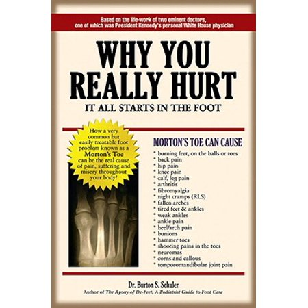 Why You Really Hurt : It All Starts in the Foot (Shoes For Feet That Hurt All The Time)