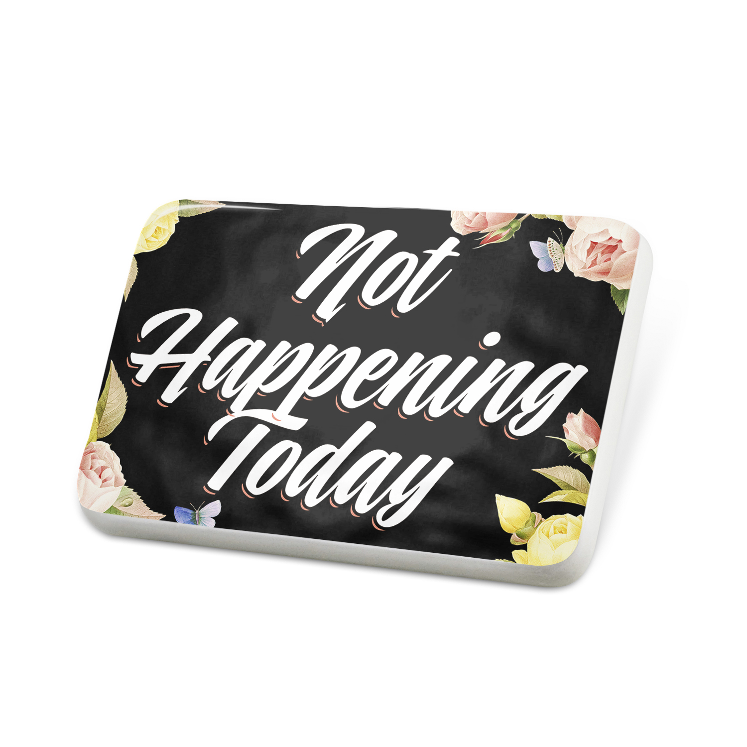 Porcelein Pin Floral Border Not Happening Today Lapel Badge – NEONBLOND